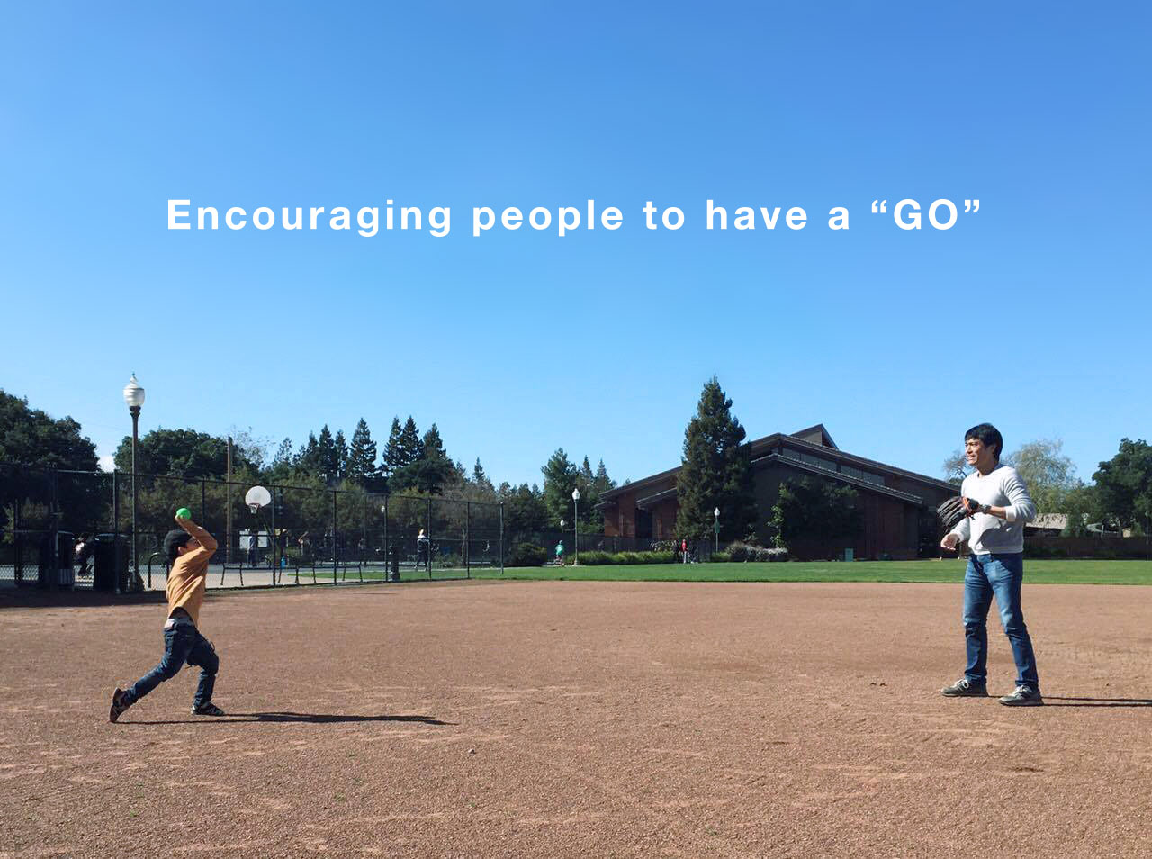 Encouraging people to have a GO